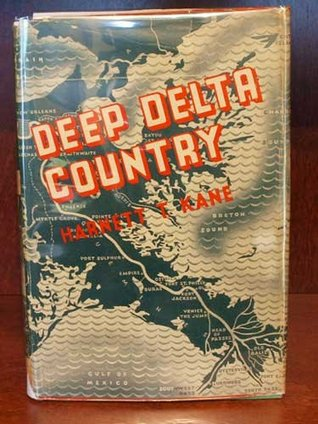 Deep Delta Country (American Folkways) (1st Edition)  by  Harnett T. Kane