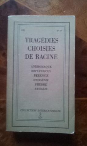 Tragédies Choisies de Racine: Andromaque / Britannicus / Bérénice / Iphigénie / Phèdre / Athalie Jean Racine