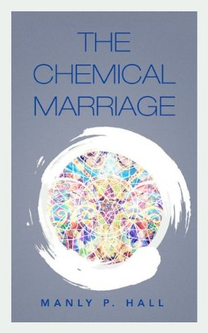 The Chemical Marriage: Rosicrucian Symbols & Teachings  by  Manly P. Hall