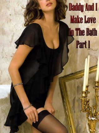 Daddy And I Make Love In The Bath Part 1  by  Latosha Lundquist