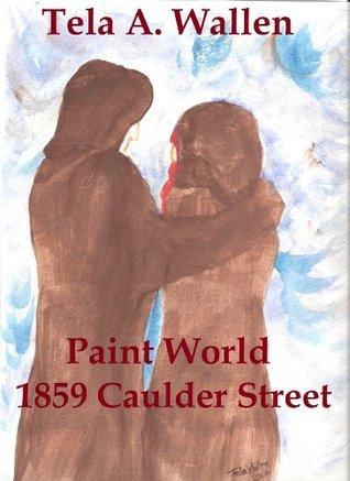 Paint World 1859 Caulder Street  by  Tela Wallen