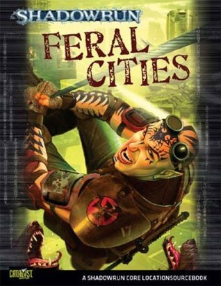 Shadowrun Feral Cities (Shadowrun Core Character Rulebooks) Catalyst Game Labs