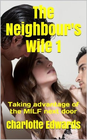 The Neighbours Wife 1: Taking advantage of the MILF next door Charlotte Edwards