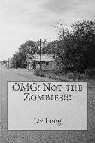 OMG! Not the Zombies!  by  Liz  Long