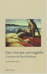 Ceci nest pas une tragédie: lécriture de David Markson  by  Françoise Palleau-Papin