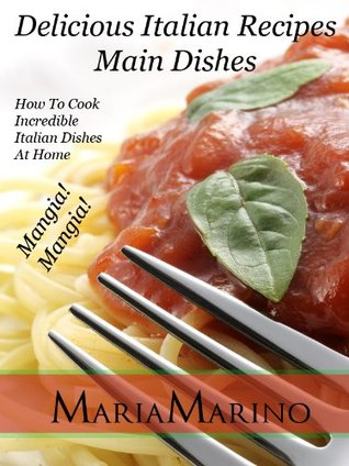 Delicious Italian Recipes - Main Dishes  by  María Mariño