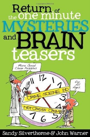 Return of the One-Minute Mysteries and Brain Teasers: More Good Clean Puzzles for All Ages!  by  Sandy Silverthorne