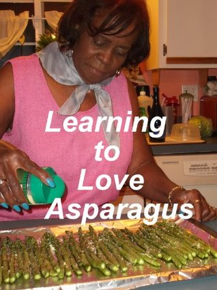 Learning to Love Asparagus (Recipe Demo Books) George Puckett