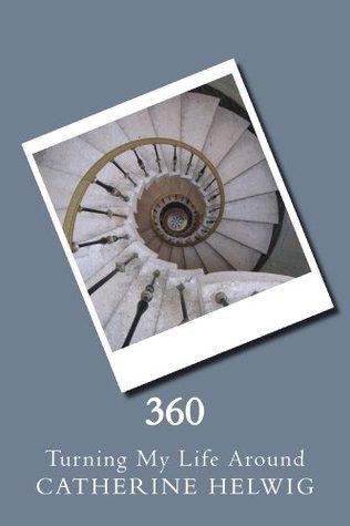 360: Turning My Life Around  by  Catherine Helwig