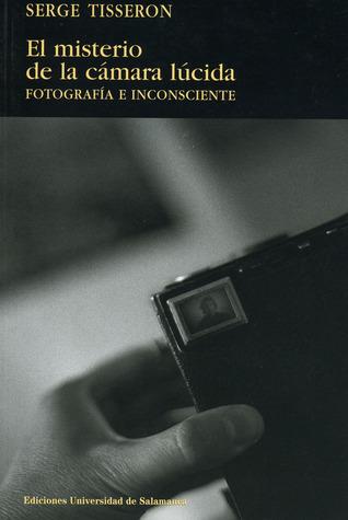 El misterio de la cámara lúcida. Fotografía e inconsciente  by  Serge Tisseron