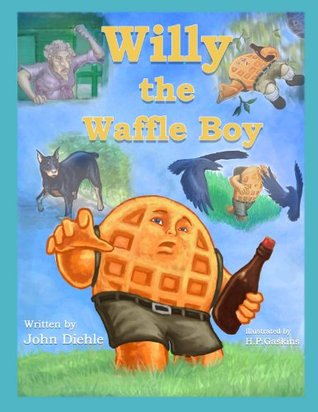 Willy the Waffleboy: (Illustrated Childrens Bedtime Story Book About Healthy Eating for Ages 6-10)) John Diehle
