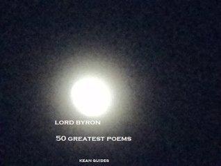 Lord Byron 50 Greatest Poems  by  George Gordon Byron