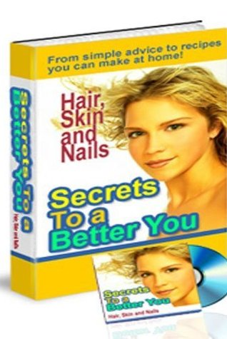 Secrets To A Better You: Learn Secrets the Professionals Use To Have Healthier and Better Looking Hair, Skin and Nails! SSS+++(Brand New: 55 pages ) eBook Fan