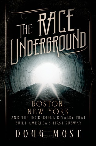 The Race Underground: Boston, New York, and the Incredible Rivalry That Built Americas First Subway  by  Doug Most