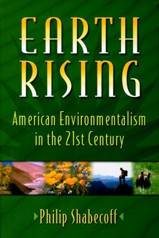 Earth Rising: American Environmentalism In The 21St Century Philip Shabecoff