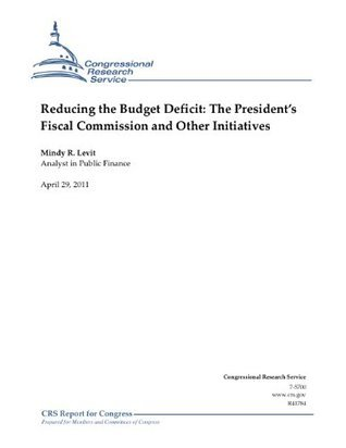 Reducing the Budget Deficit: The Presidents Fiscal Commission and Other Initiatives Mindy R. Levit