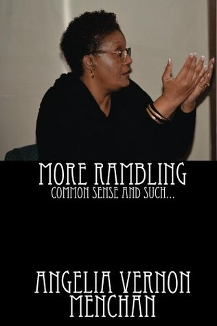 MORE RAMBLING... Common Sense and Such  by  Angelia Vernon Menchan