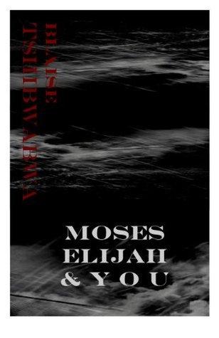 Moses, Elijah and You  by  Blaise Tshibwabwa