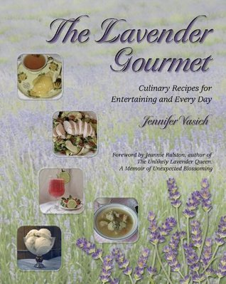 The Lavender Gourmet: Culinary Recipes for Entertaining and Every Day  by  Jennifer Vasich