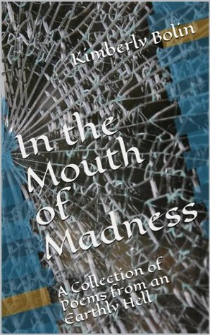 In The Mouth of Madness  by  Kimberly Bolin