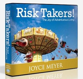 Risk Takers! The Joy of Adventurous Living Joyce Meyer