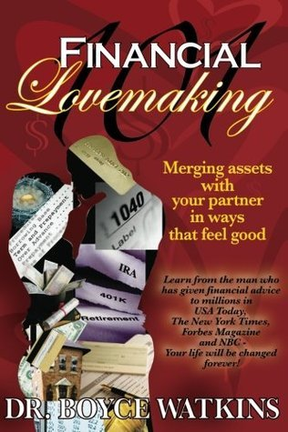 Financial Lovemaking 101: Merging Assets With Your Partner in Ways That Feel Good  by  Boyce Watkins