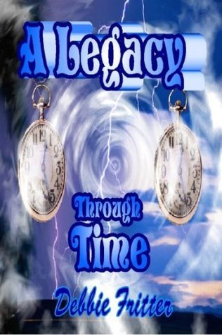 A Legacy Through Time  by  Debbie Fritter