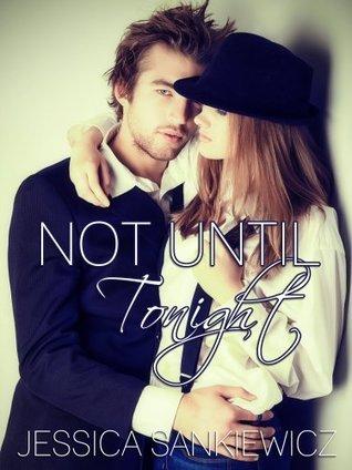 Not Until Tonight  by  Jessica Sankiewicz