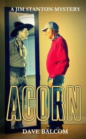 Acorn (Jim Stanton Mysteries, #2) Dave Balcom