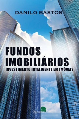 Fundos Imobiliários Investimento inteligente em imóveis. Danilo Bastos