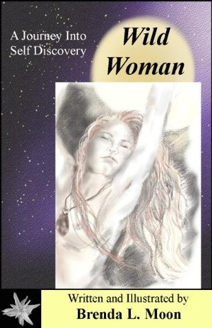 Wild Woman: A Journey Into Self Discovery  by  Brenda Moon