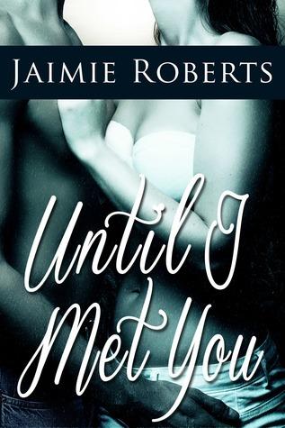 Until I Met You Jaimie Roberts