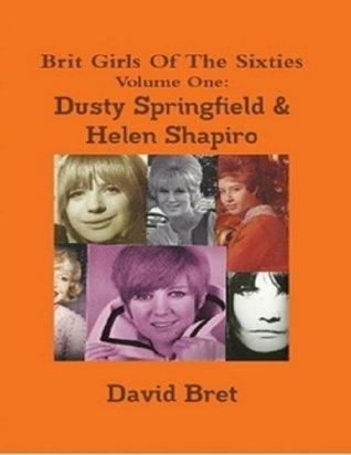 Brit Girls of the Sixties Volume One: Dusty Springfield & Helen Shapiro David Bret