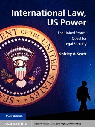 International Law, US Power  by  Shirley V. Scott