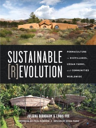 Sustainable Revolution: Permaculture in Ecovillages, Urban Farms, and Communities Worldwide Juliana Birnbaum