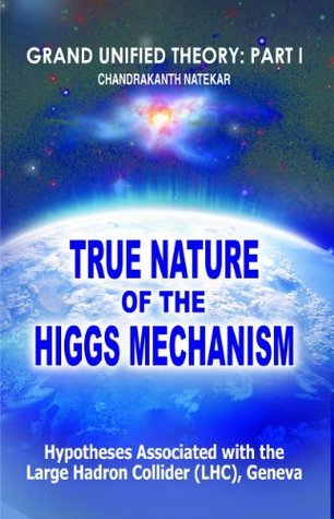 True Nature of the Higgs Mechanism (Grand Unified Theory: Part I) Chandrakanth Natekar