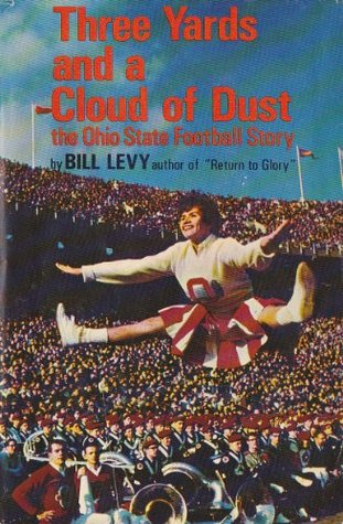 Three yards and a cloud of dust: The Ohio State football story William V Levy