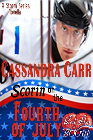 Scorin on the Fourth of July: A Red Hot and BOOM! story  by  Cassandra Carr