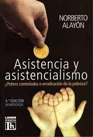 Asistencia y asistencialismo: ¿pobres controlados o erradicación de la pobreza? Norberto Alayon