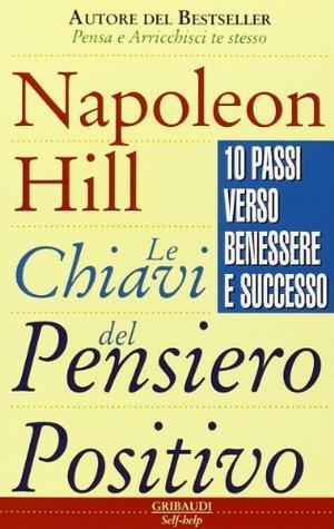 Le chiavi del pensiero positivo Napoleon Hill