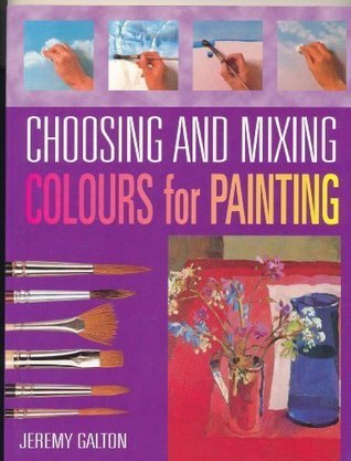 Choosing and Mixing Colours for Painting Jeremy Galton