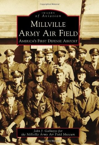 Millville Army Air Field: Americas First Defense Airport, New Jersey  by  John J. Galluzzo