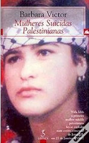 Mulheres Suicidas Palestinianas  by  Barbara Victor