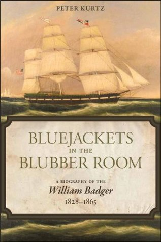 Bluejackets in the Blubber Room: A Biography of the William Badger, 1828-1865  by  Peter Kurtz