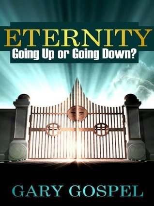Eternity Going UP or Going DOWN Gary Gospel