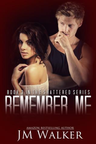 Remember Me (Shattered, #3)  by  J.M. Walker