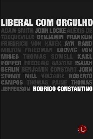 Liberal com Orgulho  by  Rodrigo Constantino