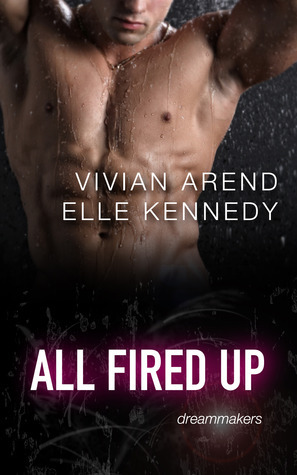 All Fired Up (DreamMakers, #1)  by  Vivian Arend