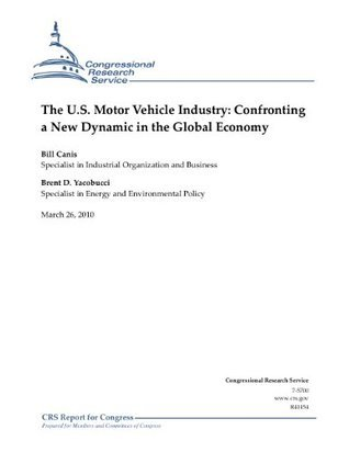 The U.S. Motor Vehicle Industry: Confronting a New Dynamic in the Global Economy Brent D. Yacobucci