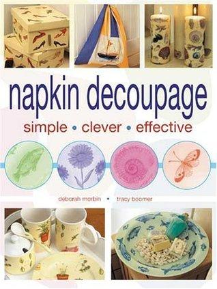 Napkin Decoupage: Simple Clever Effective Deborah Morbin